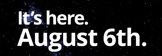 It's here. August 6th.